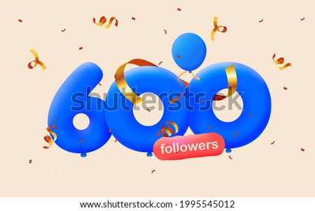 600 followers thank you 3d blue balloons and colorful confetti. Vector illustration 3d numbers for social media followers, Thanks followers, blogger celebrates subscribers, likes