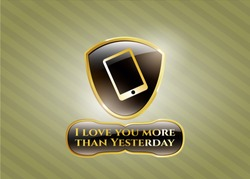 Gold emblem or badge with mobile phone icon and I love you more than Yesterday text inside