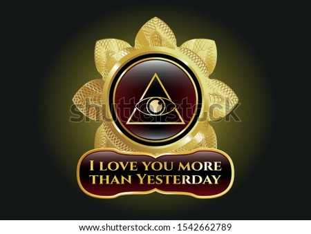 Gold emblem with illuminati pyramid icon and I love you more than Yesterday text inside