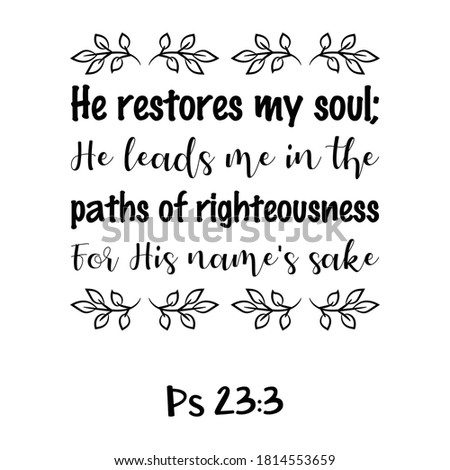 He restores my soul; He leads me in the paths of righteousness For His name's sake. Bible verse quote Stockfoto ©