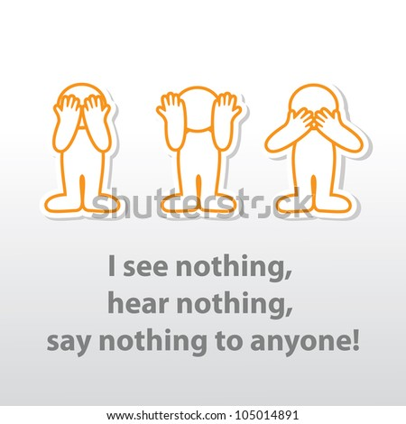 """""""I see nothing, hear nothing, say nothing to anyone!"""" Vector illustration"""