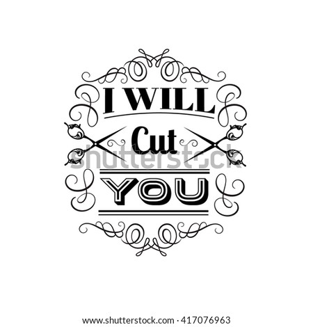 i will cut you. quote...