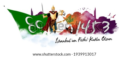 1453 istanbul'un Fethi Kutlu Olsun. Conquest of Istanbul in 1453 and Vector Illustration of Fatih Sultan Mehmet Stok fotoğraf ©