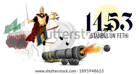 1453 Istanbul'un Fethi. Turkish Emperor, Kaiser, Conquest of Constantinople, Mehmed II the Conquerer, Fatih Sultan Mehmet, medieval cannon ball. A text 1453 conquest of Istanbul. Stok fotoğraf ©