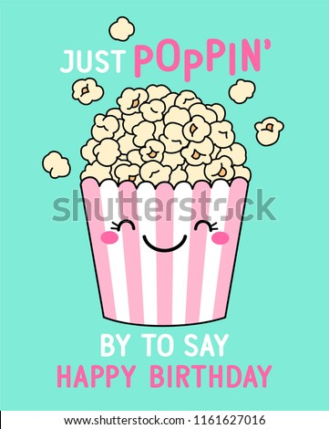 """""""Just poppin' by to say happy birthday"""" typography design with cute popcorn illustration for birthday card design."""