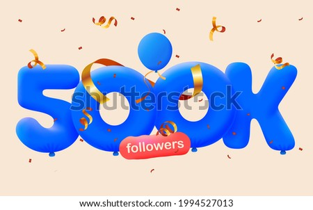 500K followers thank you 3d blue balloons and colorful confetti. Vector illustration 3d numbers for social media 500000 followers, Thanks followers, blogger celebrates subscribers, likes