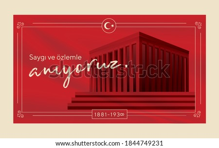 10 kasim commemorative date November 10 death day Mustafa Kemal Ataturk , first president of Turkish Republic. translation Turkish. November 10, respect and remember.