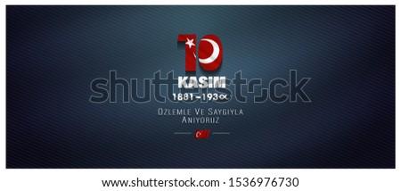 10 Kasim, November 10, death day Mustafa Kemal Ataturk, first president of Turkish Republic. translation Turkish. November 10, respect and remember, Billboard, Poster, Social Media, Greeting Card