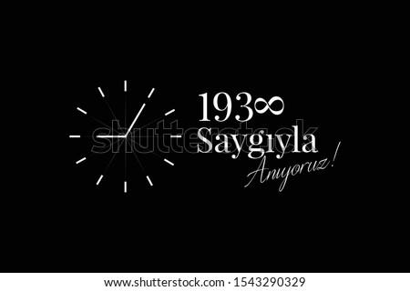 10 Kasim November 10 death day Mustafa Kemal Ataturk , first president of Turkish Republic. translation Turkish: respect and commemorating