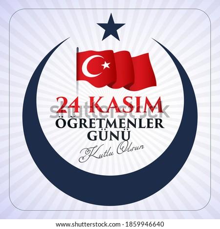 24 Kasim Ogretmenler Gunu Kutlu Olsun. Translation: November 24 with a teacher's day. Stok fotoğraf ©