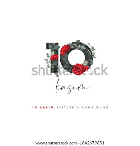 10 Kasim. Translate: November 10. Day of memory mourning of Ataturk in Turkey the president founder of the Turkish Republic. Flowers, floral, clove, vector, design.