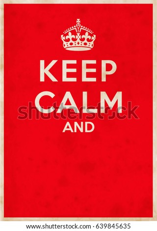 """keep calm"" blank British war propaganda vector poster - stained / vintage version. Finalize the phrase the way you want! (Stains overlay removable.)"