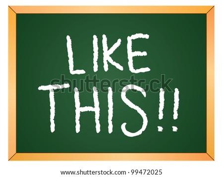 """""""like this"""" word written on chalkboard"""