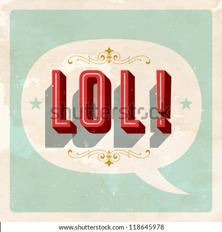 """LOL!"" popular expression - Laughing Out Loud - Vector EPS10. Grunge effects can be easily removed for a brand new, clean sign."