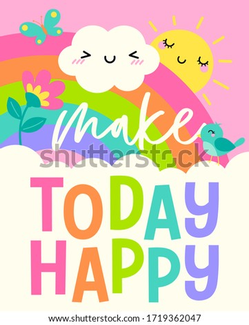 """""""Make today happy"""" colorful typography design with sun, cloud, bird, butterfly with rainbow background for greeting card. Motivational quotes with cute hand drawn cartoon illustration."""