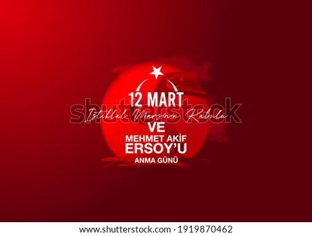 12 Mart istiklal Marşının kabulü ve Mehmet Akif Ersoy'u Anma günü. Translation: March 12 Independence March Acceptance and Mehmet Akif Ersoy Memorial Day