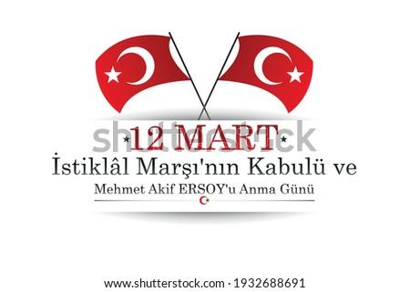 12 Mart İstiklal Marşının Kabulü ve Mehmet Akif Ersoy'u anma günü (Translate: March 12 Independence March ( Anthem ) Acceptance and Mehmet Akif Ersoy Remembrance Day)