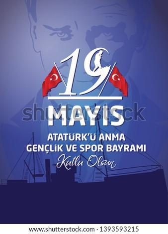 19 may Commemoration of Ataturk, Youth and Sports Day. (Turkish: 19 Mayis, Ataturk'u Anma, Genclik ve Spor Bayrami)