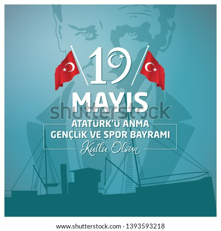 19 may Commemoration of Ataturk, Youth and Sports Day. (Turkish: 19 Mayis, Ataturk'u Anma, Genclik ve Spor Bayrami)