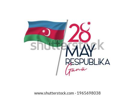 28 May Respublika Günü. Translation from Azerbaijan: 28 May Republic Day of Azerbaijan. Azerbaijan flag