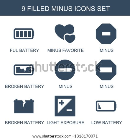 9 minus icons. Trendy minus icons white background. Included filled icons such as ful battery, minus favorite, broken battery, light exposure, low battery. icon for web and mobile.