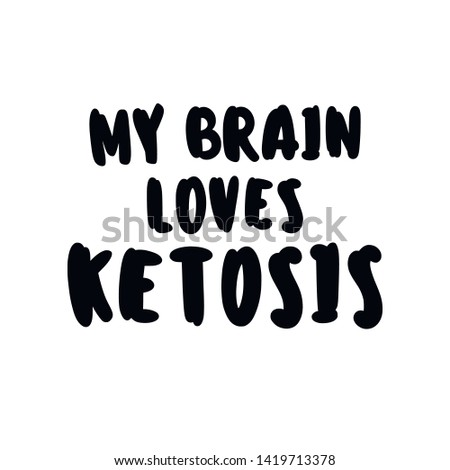 «My brain love ketosis» hand drawn vector lettering illustration. Healthy nutrition. Ketogenic nutrition.