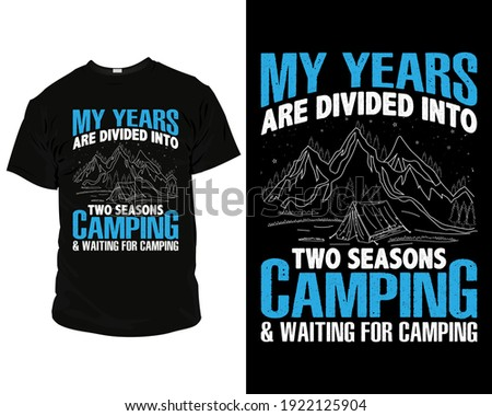 My years are divided into two seasons camping and waiting for camping t-shirt design, camping t-shirt design ideas, cute camping t-shirt, t-shirt design