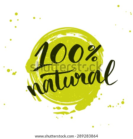 100% natural green lettering sticker with brushpen calligraphy. Eco friendly concept for stickers, banners, cards, advertisement. Vector ecology nature design.