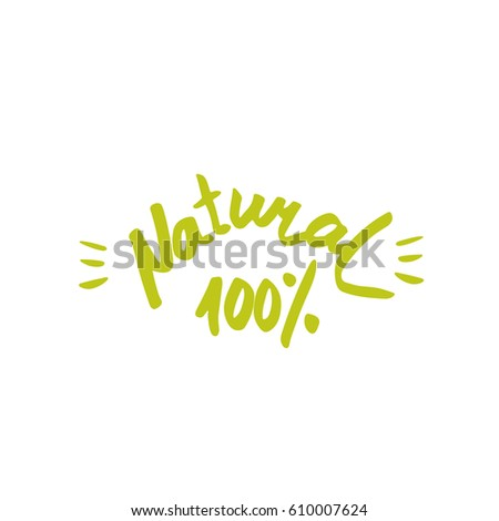 100 natural - hand drawn brush text badge, sticker, banner. Handdrawn lettering for your designs vegetarian restaurant, cafe, bakery menu. Eco friendly concept.