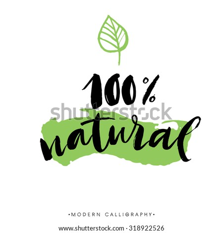 100 % natural. Modern brush calligraphy. Handwritten ink lettering. Hand drawn design elements.