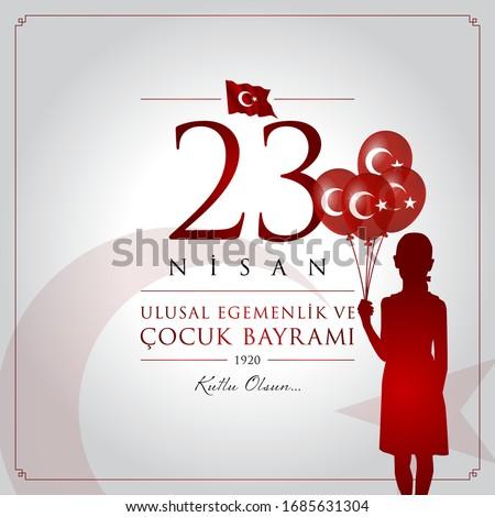 23 nisan ulusal egemenlik ve cocuk bayrami. kutlu olsun. (happy april 23 national sovereignty and children's day of turkey.)