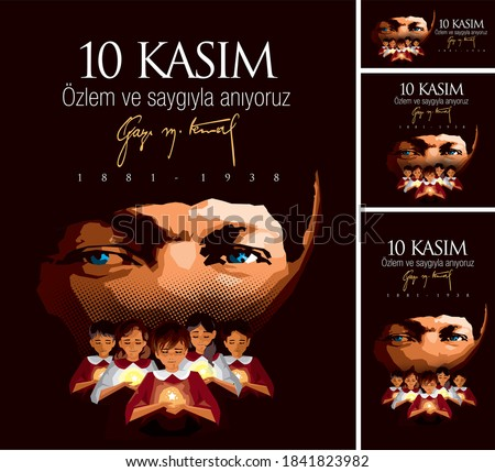 "10 November ""we remember with longing and respect"" -Gazi M. Kemal- 1881-1938 (10 Kasım ""Özlem ve saygıyla anıyoruz"")"