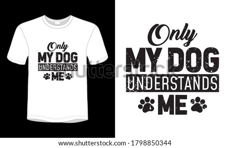 'Only my dog understands me' typography vector dog lover t-shirt. Zdjęcia stock ©