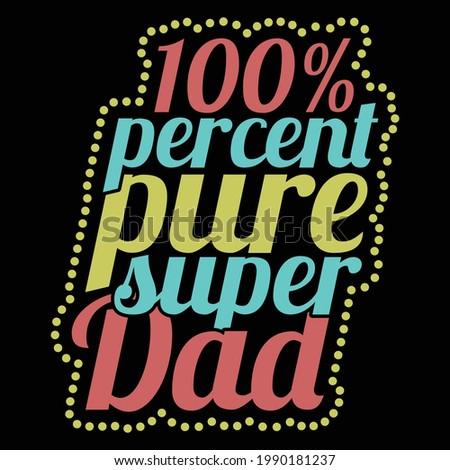 100% percent super dad, typography lettering design, printing for t shirt, banner, poster, mug etc, vector illustration