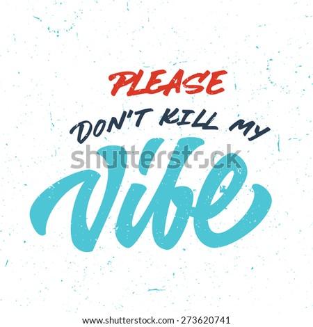 'please don't kill my vibe'