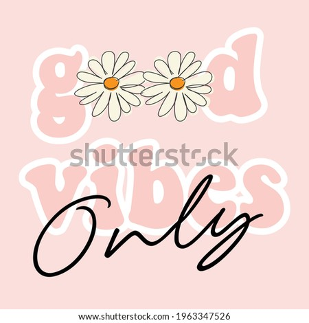 70s hippie good vibes only slogan with daisy illustration print for kids and girl tee - t shirt or sticker