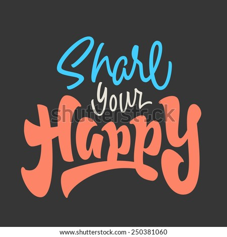 'share your happy' motivational