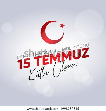 15 Temmuz Demokrasi ve Milli Birlik Gunu. Translate: July 15 The Day of Democracy and National Unity.