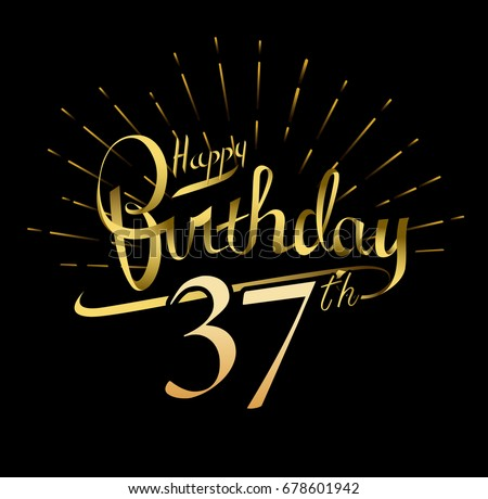 37th Happy Birthday Logo Beautiful Greeting Card Poster With Calligraphy Word Gold Fireworks Hand