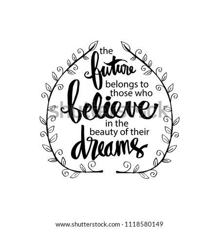 The future belongs to those who believe in the beauty of their dreams. Inspirational motivating quotes by Eleanor Roosevelt.