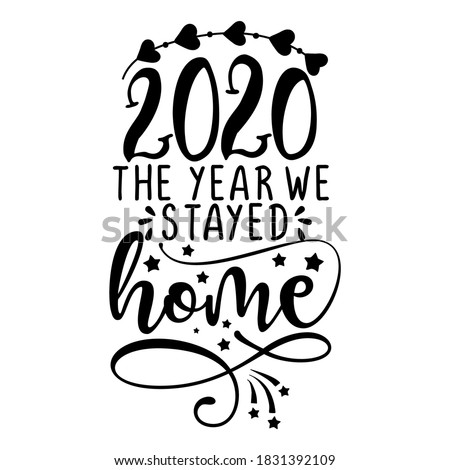 2020, the year we stayed home - Lettering typography poster with text for self quarantine times. Hand letter script motivation sign catch word art design. Vintage illustration. Christmas decoration.