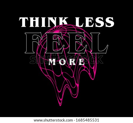 """""""Think Less Feel More"""" quoted slogan print design with melting globe illustration"""