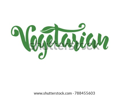 """Vegetarian"" hand lettering.  Vector calligraphy design, card, menu, restaurant, cafe, offer, diet, fasting, vegan, raw, healthy nutrition, bio, eco, organic, farm food."
