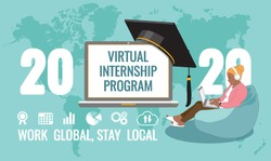2020 Virtual Internship Program screen, student remotely working online from home on laptop, graduate academic traditional cap, icon, world map background. Work global, stay local quote. Vector banner