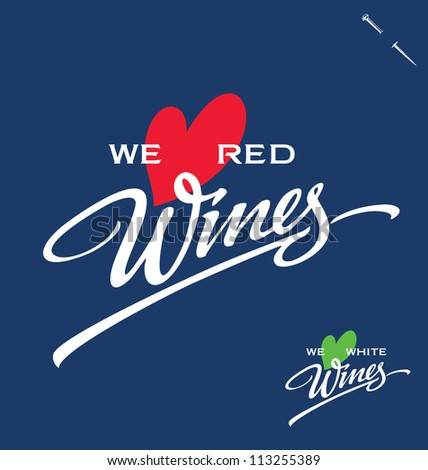'we love red/white wines' hand lettering - handmade calligraphy, vector (eps8) - stock vector