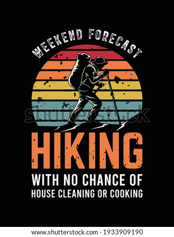 weekend forecast hiking with no chance of House cleaning or cooking-  t shirt design. Vector Illustration quotes. Design template for t shirt lettering, typography, print, poster, banner, gift card Foto stock ©