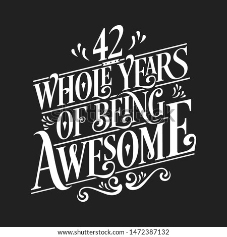 42 Whole Years Of Being Awesome - 42nd Birthday And Wedding  Anniversary Typographic Design Vector
