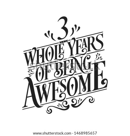 3 Whole Years Of Being Awesome - 3rd Birthday And Wedding  Anniversary Typographic Design Vector