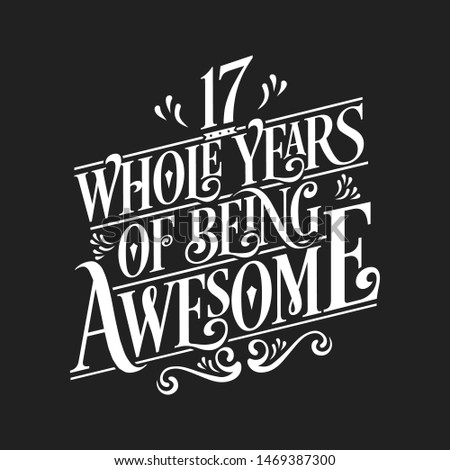 17 Whole Years Of Being Awesome - 17th Birthday And Wedding  Anniversary Typographic Design Vector