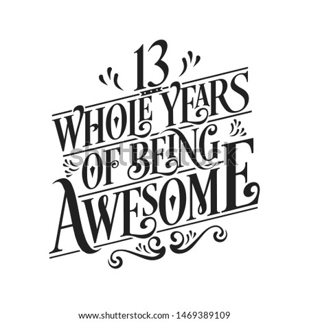 13 Whole Years Of Being Awesome - 13th Birthday And Wedding  Anniversary Typographic Design Vector